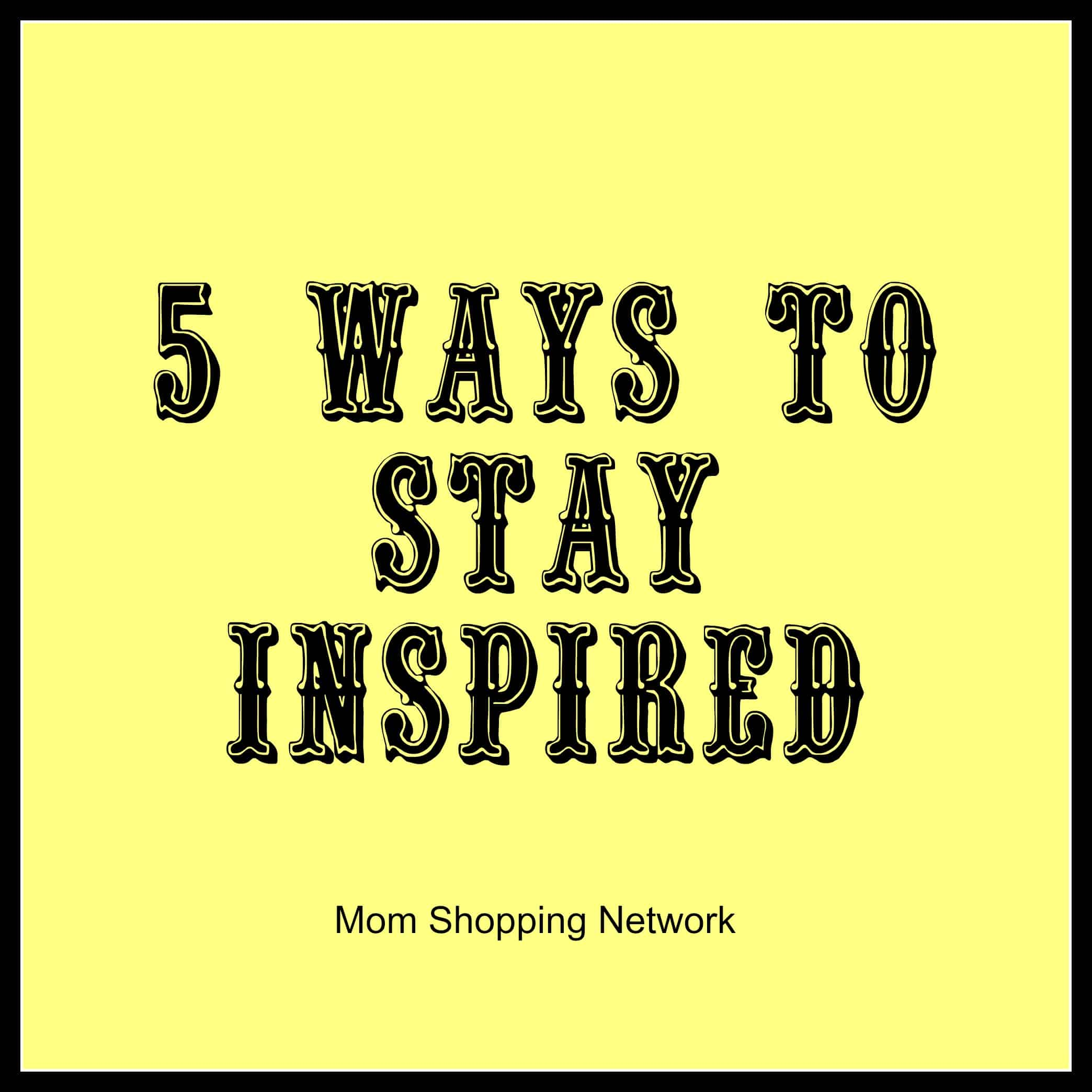 5 Ways To Stay Inspired