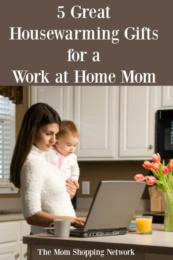 5 Great Housewarming Gifts for a Work at Home Mom