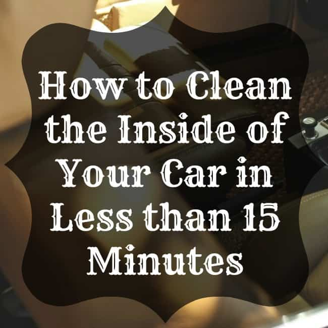 How To Clean The Inside Of Your Car In Less Than 15