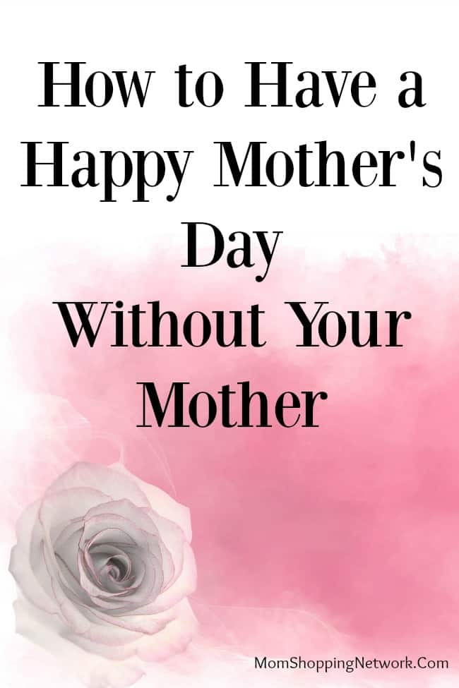 Mother's Day can be tough for those of us who have lost our moms. These tips can help you get through the day.
