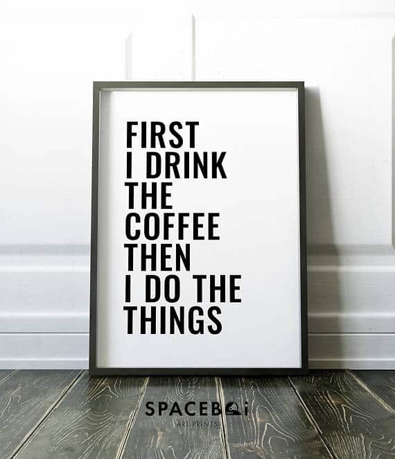 First I Drink The Coffee Then I do Things Printable #coffeeprintables #coffeegifts
